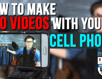 How to Make Professional Videos with Your Cell Phone